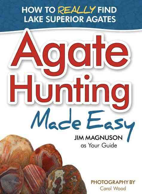 Beginner's Guide to Finding Lake Superior Agates By Magnuson, James/ Wood, Carol (PHT)